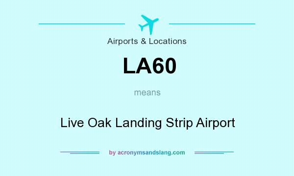 What does LA60 mean? It stands for Live Oak Landing Strip Airport