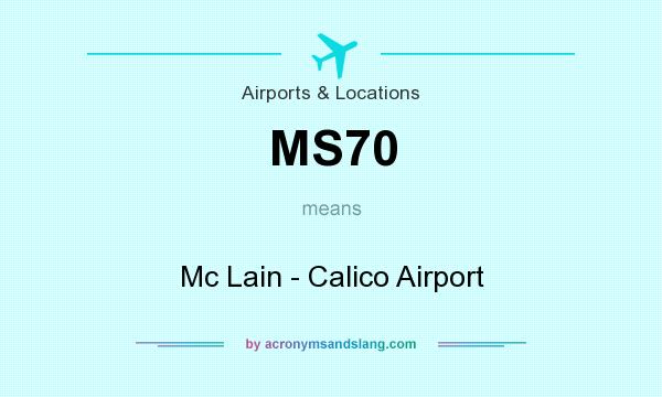 What does MS70 mean? It stands for Mc Lain - Calico Airport