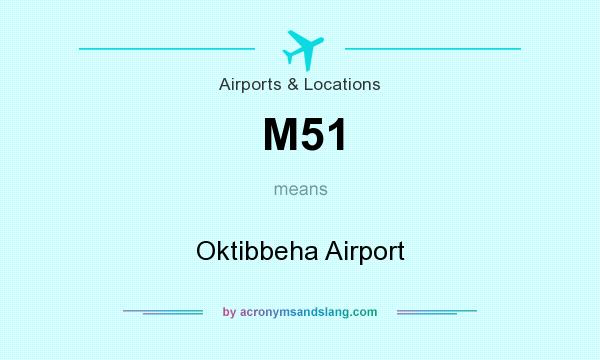 What does M51 mean? It stands for Oktibbeha Airport