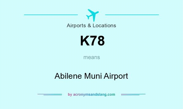 What does K78 mean? It stands for Abilene Muni Airport