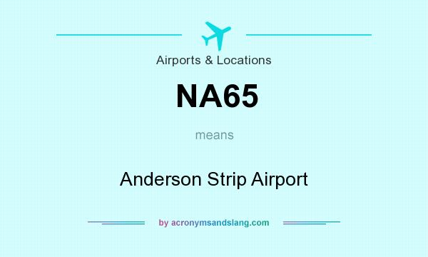 What does NA65 mean? It stands for Anderson Strip Airport