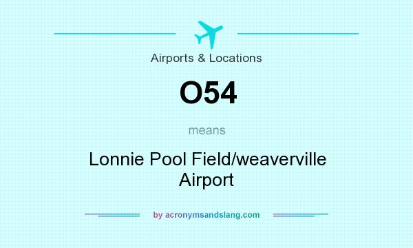 What does O54 mean? It stands for Lonnie Pool Field/weaverville Airport