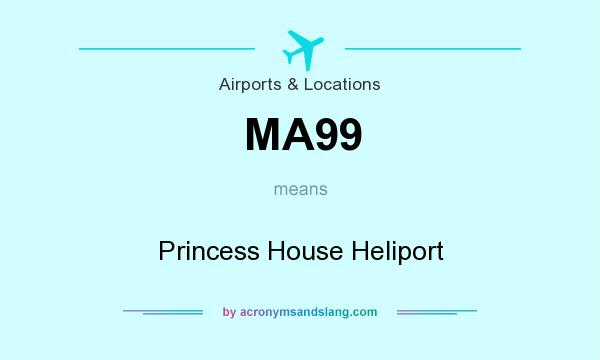 What does MA99 mean? It stands for Princess House Heliport