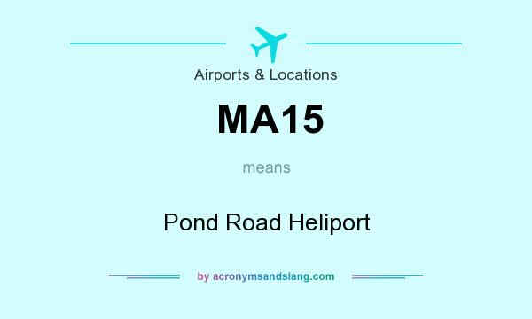 What does MA15 mean? It stands for Pond Road Heliport