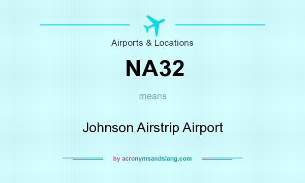 What does NA32 mean? It stands for Johnson Airstrip Airport
