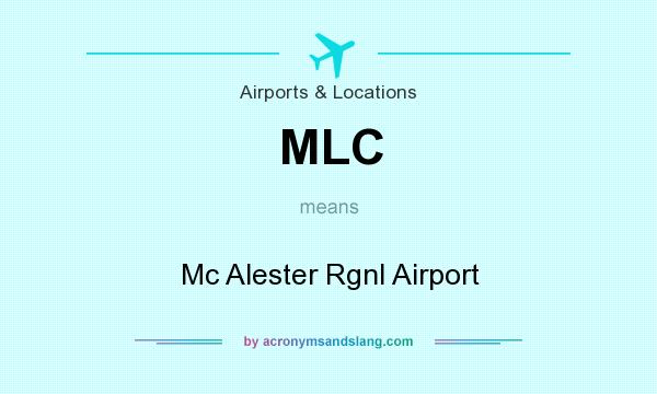 What does MLC mean? It stands for Mc Alester Rgnl Airport