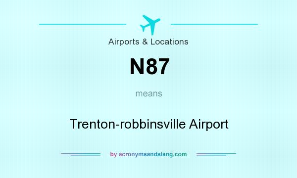 What does N87 mean? It stands for Trenton-robbinsville Airport