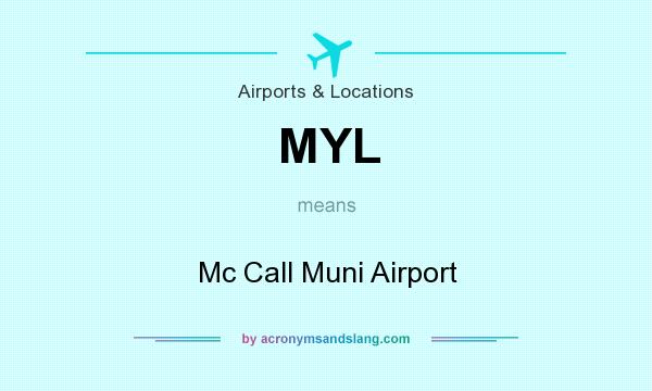 What does MYL mean? It stands for Mc Call Muni Airport