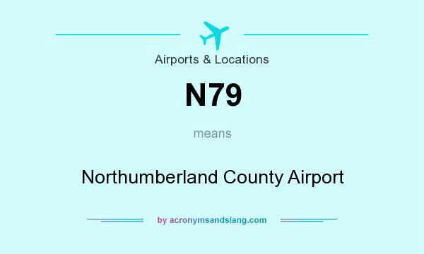 What does N79 mean? It stands for Northumberland County Airport