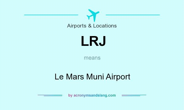 What does LRJ mean? It stands for Le Mars Muni Airport