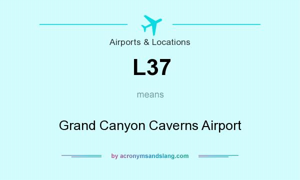 What does L37 mean? It stands for Grand Canyon Caverns Airport