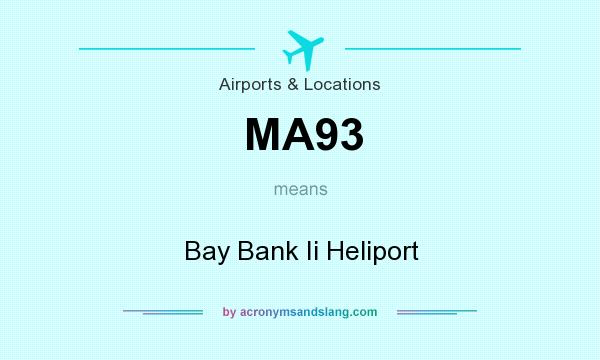 What does MA93 mean? It stands for Bay Bank Ii Heliport