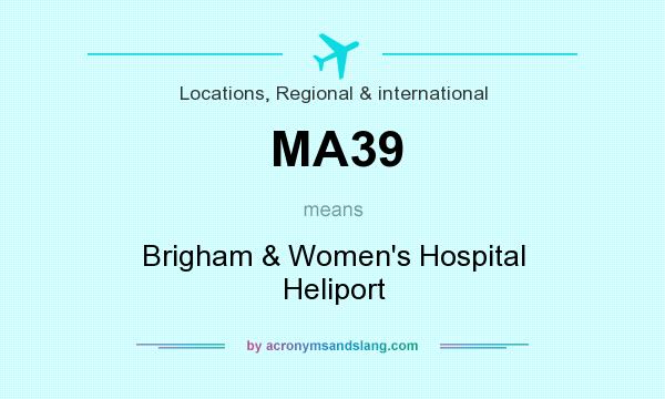 What does MA39 mean? It stands for Brigham & Women`s Hospital Heliport