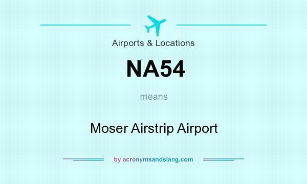 What does NA54 mean? It stands for Moser Airstrip Airport