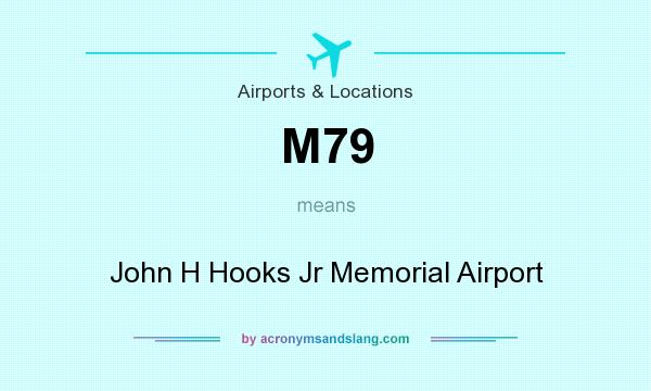 What does M79 mean? It stands for John H Hooks Jr Memorial Airport