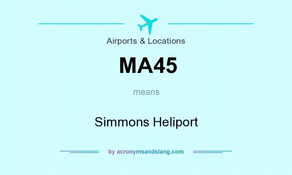 What does MA45 mean? It stands for Simmons Heliport