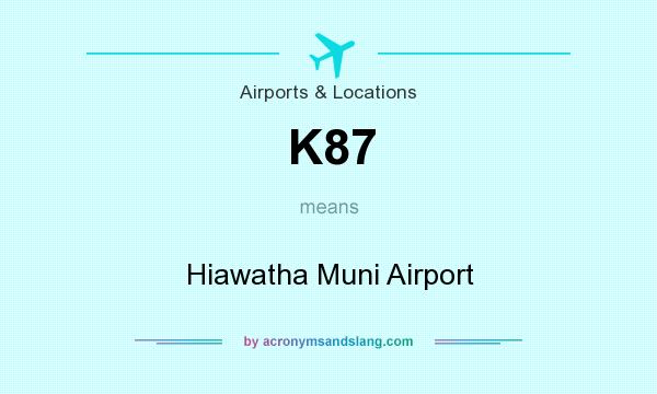 What does K87 mean? It stands for Hiawatha Muni Airport