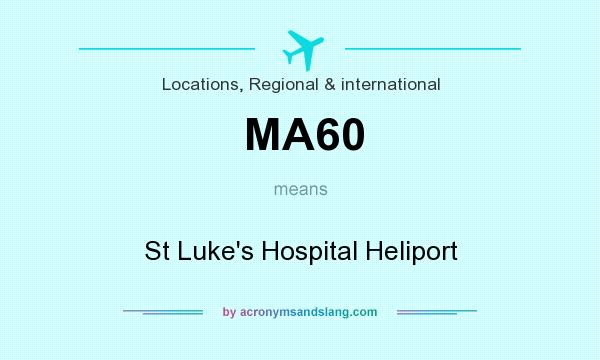 What does MA60 mean? It stands for St Luke`s Hospital Heliport