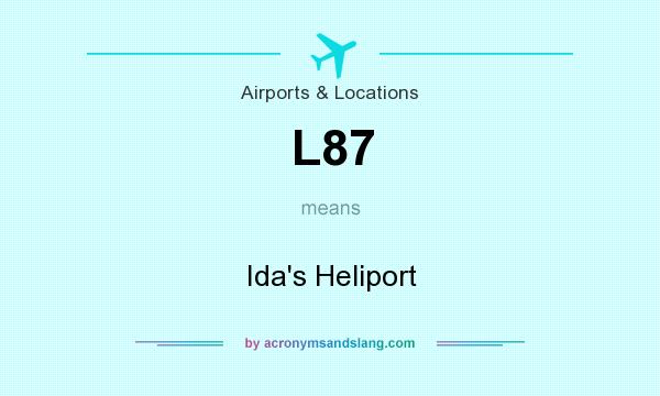 What does L87 mean? It stands for Ida`s Heliport