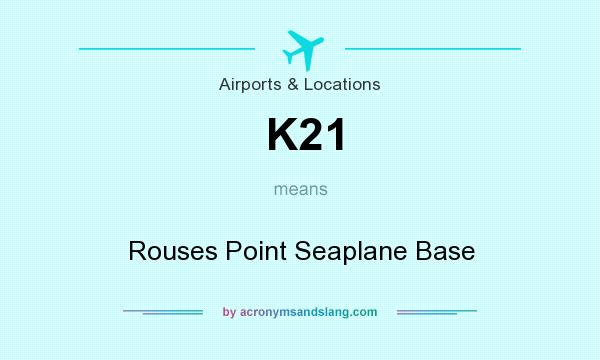 What does K21 mean? It stands for Rouses Point Seaplane Base