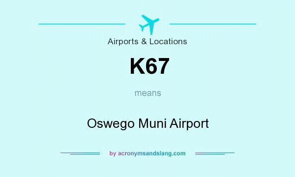What does K67 mean? It stands for Oswego Muni Airport