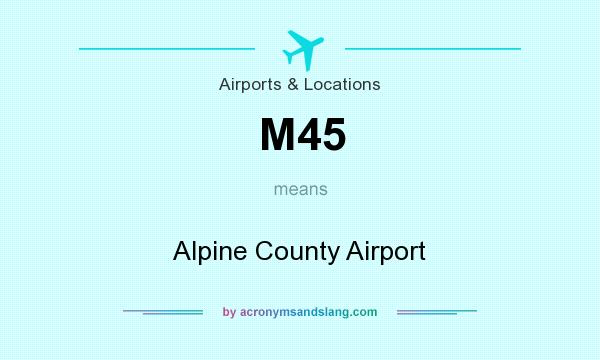 What does M45 mean? It stands for Alpine County Airport