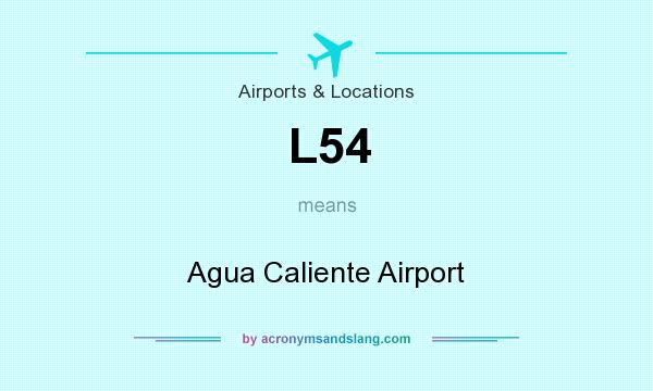 What does L54 mean? It stands for Agua Caliente Airport