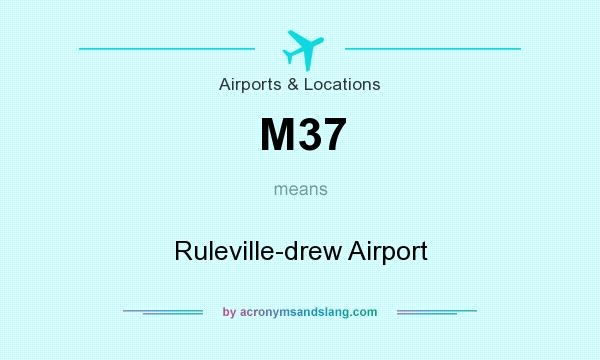 What does M37 mean? It stands for Ruleville-drew Airport
