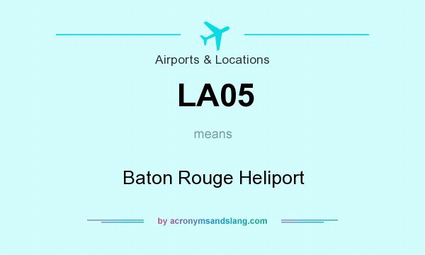 What does LA05 mean? It stands for Baton Rouge Heliport