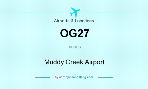 What does OG27 mean? It stands for Muddy Creek Airport