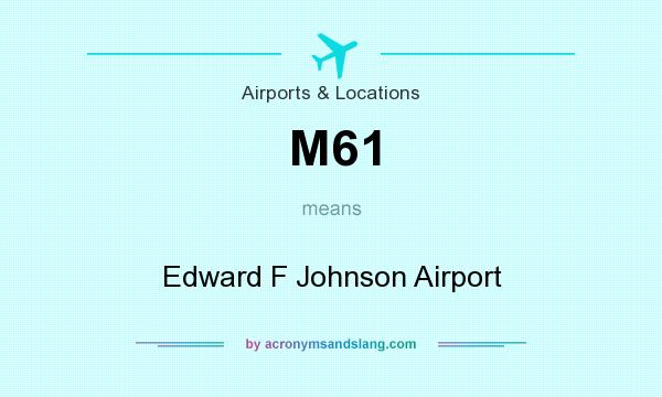 What does M61 mean? It stands for Edward F Johnson Airport