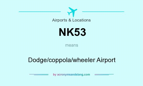 What does NK53 mean? It stands for Dodge/coppola/wheeler Airport