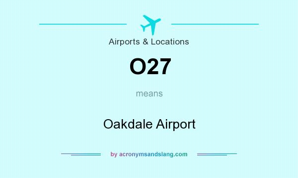 What does O27 mean? It stands for Oakdale Airport