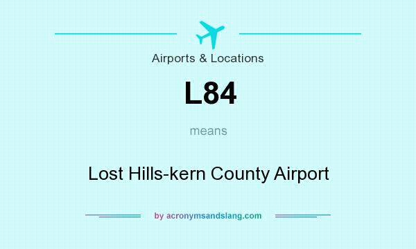 What does L84 mean? It stands for Lost Hills-kern County Airport