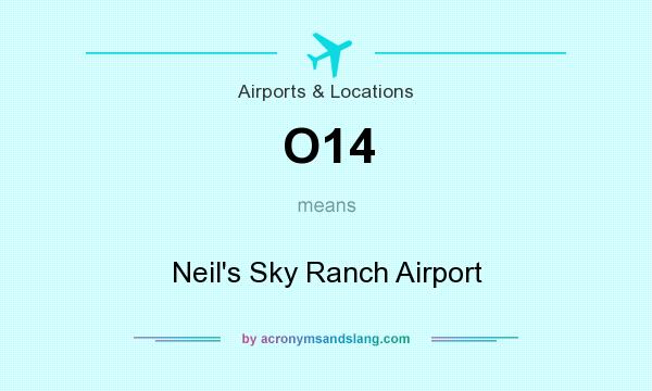 What does O14 mean? It stands for Neil`s Sky Ranch Airport