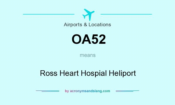 What does OA52 mean? It stands for Ross Heart Hospial Heliport