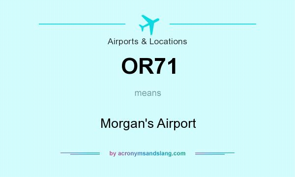 What does OR71 mean? It stands for Morgan`s Airport