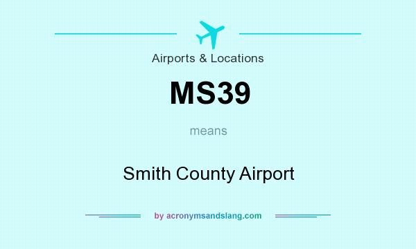 What does MS39 mean? It stands for Smith County Airport