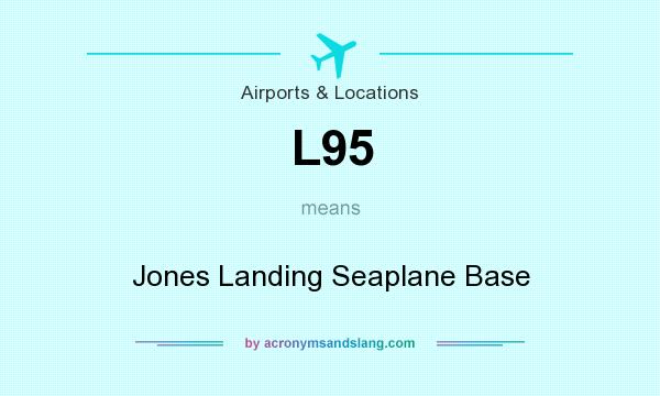 What does L95 mean? It stands for Jones Landing Seaplane Base
