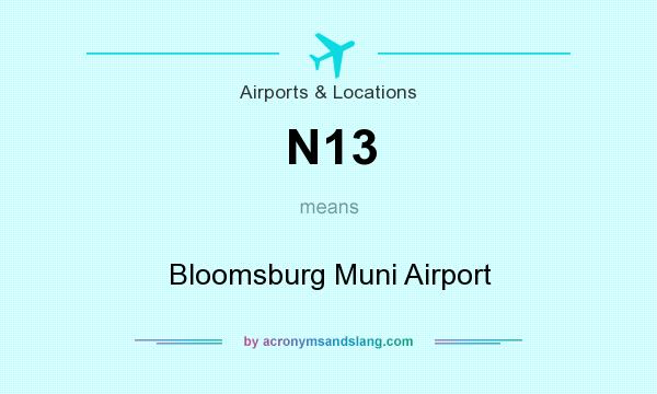 What does N13 mean? It stands for Bloomsburg Muni Airport