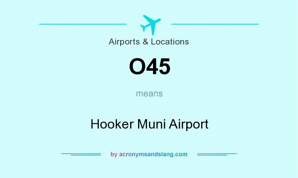 What does O45 mean? It stands for Hooker Muni Airport