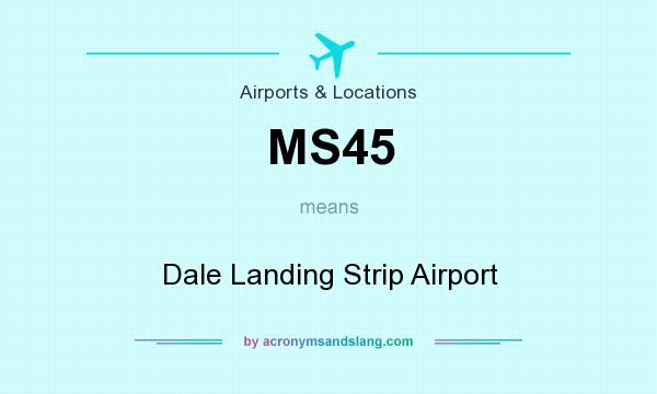 What does MS45 mean? It stands for Dale Landing Strip Airport