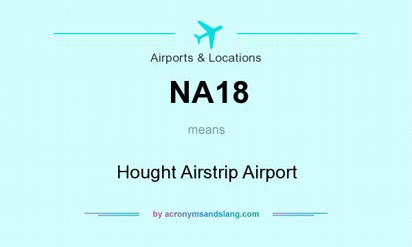 What does NA18 mean? It stands for Hought Airstrip Airport