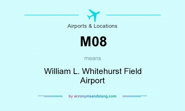 What does M08 mean? It stands for William L. Whitehurst Field Airport