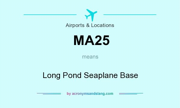 What does MA25 mean? It stands for Long Pond Seaplane Base