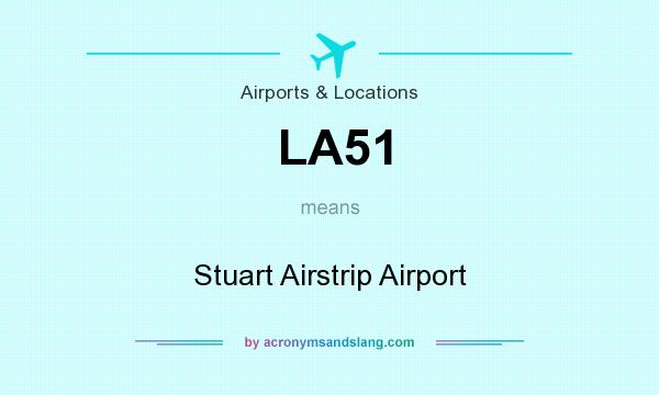What does LA51 mean? It stands for Stuart Airstrip Airport