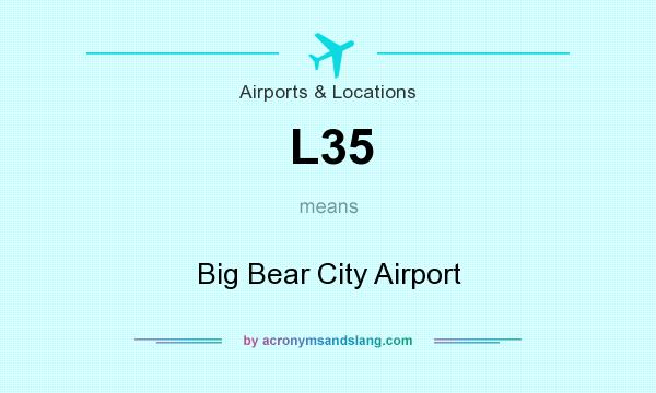 What does L35 mean? It stands for Big Bear City Airport