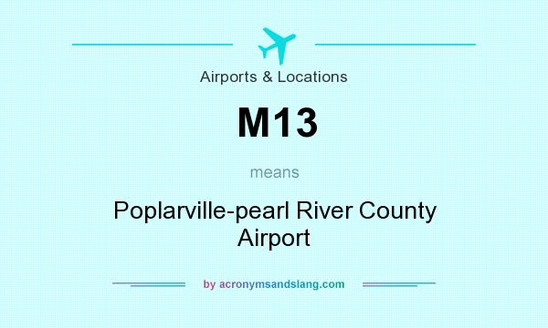 What does M13 mean? It stands for Poplarville-pearl River County Airport
