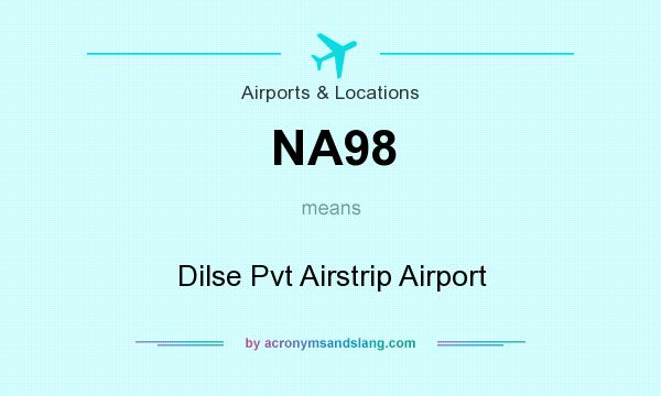 What does NA98 mean? It stands for Dilse Pvt Airstrip Airport