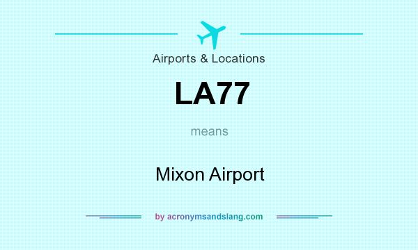 What does LA77 mean? It stands for Mixon Airport